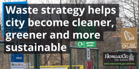 Photo of Walbottle recycling centre with text Waste strategy helps city become cleaner, greener and more sustainable